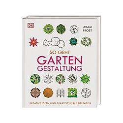 So geht Gartengestaltung. Adam Frost  - Buch
