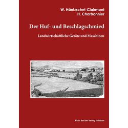 Der Huf- und Beschlagschmied als Buch von Walter Häntzschel-Clairmont/ H. Charbonnier W. Häntzschel-Clairmont