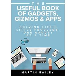 The Useful Book of Gadgets Gizmos & Apps als Taschenbuch von Martin Bailey