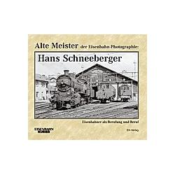 Alte Meister der Eisenbahn-Photographie: Hans Schneeberger. Hans Schneeberger  - Buch