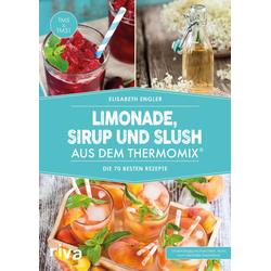 Limonade Sirup und Slush aus dem Thermomix® als Buch von Elisabeth Engler