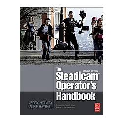 The Steadicam® Operator's Handbook. Laurie Hayball  Jerry Holway  - Buch