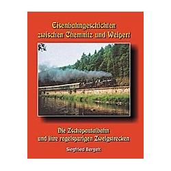 Eisenbahngeschichten zwischen Chemnitz und Weipert. Siegfried Bergelt  - Buch