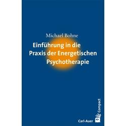 Einführung in die Praxis der Energetischen Psychotherapie: Buch von Michael Bohne