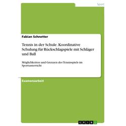 Tennis in der Schule. Koordinative Schulung für Rückschlagspiele mit Schläger und Ball als Buch von Fabian Schnetter