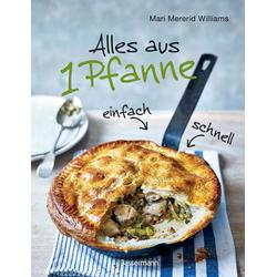 Alles aus 1 Pfanne - Die besten Rezepte für schnelle Gerichte aus einer Pfanne als Buch von Mari Mererid Williams
