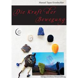 Die Kraft der Bewegung als Buch von Manuel Tapas Kronbichler