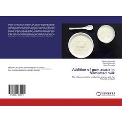 Addition of gum acacia in fermented milk als Buch von Zagorka Blazevska/ Darko Dimitrovski/ Vesna Simovska