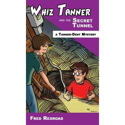 Whiz Tanner and the Secret Tunnel als Buch von Fred Rexroad
