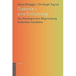 Diakonie - eine Einführung. Heinz Rüegger  Christoph Sigrist  - Buch