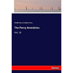 The Percy Anecdotes. Sholto Percy  Reuben Percy  - Buch