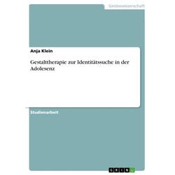 Gestalttherapie zur Identitätssuche in der Adolesenz: eBook von Anja Klein