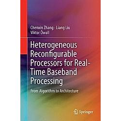 Heterogeneous Reconfigurable Processors for Real-Time Baseband Processing. Viktor Öwall  Chenxin Zhang  Liang Liu  - Buch