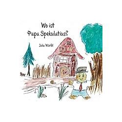 Wo ist Papa Spekulatius?. Julia Würfel  - Buch
