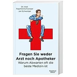 Fragen Sie weder Arzt noch Apotheker. Ragnhild Schweitzer  Jan Schweitzer  - Buch