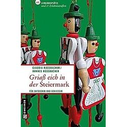 Griaß eich in der Steiermark. Hannes Rossbacher  Claudia Rossbacher  - Buch