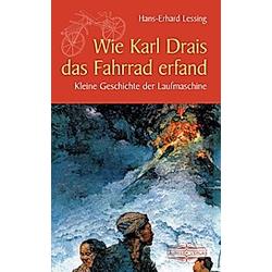 Wie Karl Drais das Fahrrad erfand. Hans-Erhard Lessing  - Buch