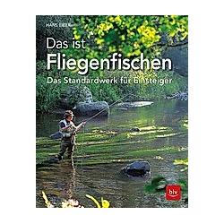 Das ist Fliegenfischen. Hans Eiber  - Buch