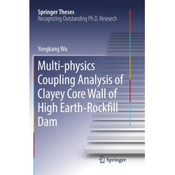 Multi-physics Coupling Analysis of Clayey Core Wall of High Earth-Rockfill Dam als Buch von Yongkang Wu