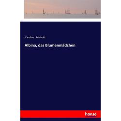 Albina das Blumenmädchen als Buch von Caroline Reinhold