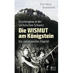 Die Wismut am Königstein. Karl-Heinz Bommhardt  - Buch