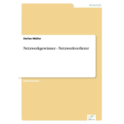 Netzwerkgewinner - Netzwerkverlierer als Buch von Stefan Müller