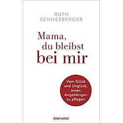 Mama  du bleibst bei mir. Ruth Schneeberger  - Buch