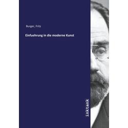 Einfuehrung in die moderne Kunst als Buch von Fritz Burger