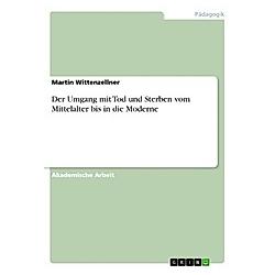 Der Umgang mit Tod und Sterben vom Mittelalter bis in die Moderne. Martin Wittenzellner  - Buch