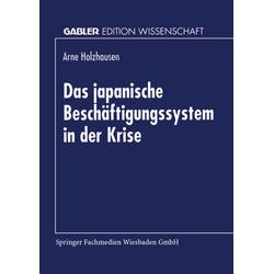 Das japanische Beschäftigungssystem in der Krise als Buch von Arne Holzhausen