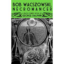 Bob Wacszowski Necromancer: eBook von George Dalphin