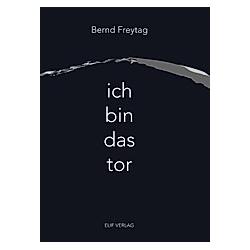 Ich bin das Tor. Bernd Freytag  - Buch
