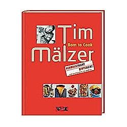 Born to Cook. Tim Mälzer  - Buch