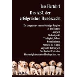 Das ABC der erfolgreichen Hundezucht - Ein kompetenter rasseunabhängiger Ratgeber zu den Themen: Läufigkeit Deckzeitpunkt Trächtigkeit Geburt Komp...