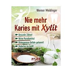 Nie mehr Karies mit Xylit. Werner Meidinger  - Buch