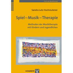 Spiel - Musik - Therapie: Buch von Sandra Lutz Hochreutener