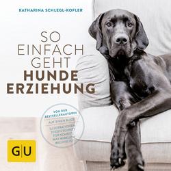 GU So einfach geht Hundeerziehung von Katharina Schlegl-Kofler