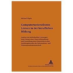 Computerunterstütztes Lernen in der beruflichen Bildung. Michael Vögele  - Buch