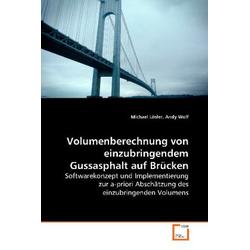 Volumenberechnung von einzubringendem Gussasphalt auf Brücken als Buch von Michael Lösler/ Andy Wolf