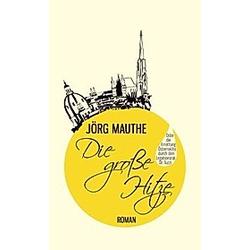 Die große Hitze. Jörg Mauthe  - Buch