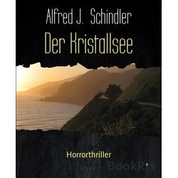 Der Kristallsee: eBook von Alfred J. Schindler
