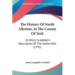The History Of North Allerton In The County Of York als Taschenbuch von James Langdale Crosfield