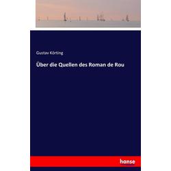 Über die Quellen des Roman de Rou als Buch von Gustav Körting