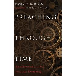Preaching Through Time als Buch von Casey C. Barton