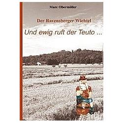 Der Ravensberger Wichtel - Und ewig ruft der Teuto.... Marc Obermöller  - Buch