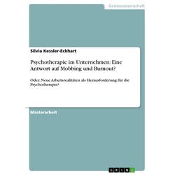 Psychotherapie im Unternehmen: Eine Antwort auf Mobbing und Burnout?: eBook von Silvia Kessler-Eckhart