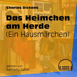 Das Heimchen am Herde - Ein Hausmärchen (Ungekürzt) als Hörbuch Download von Charles Dickens