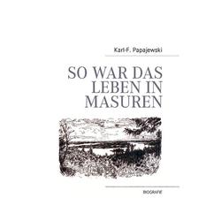 So war das Leben in Masuren als Buch von Karl-F. Papajewski