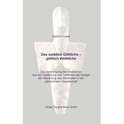 Das weiblich Göttliche - göttlich Weibliche: eBook von Heidrun Liussi