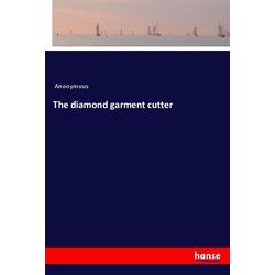 The diamond garment cutter als Buch von Anonymous